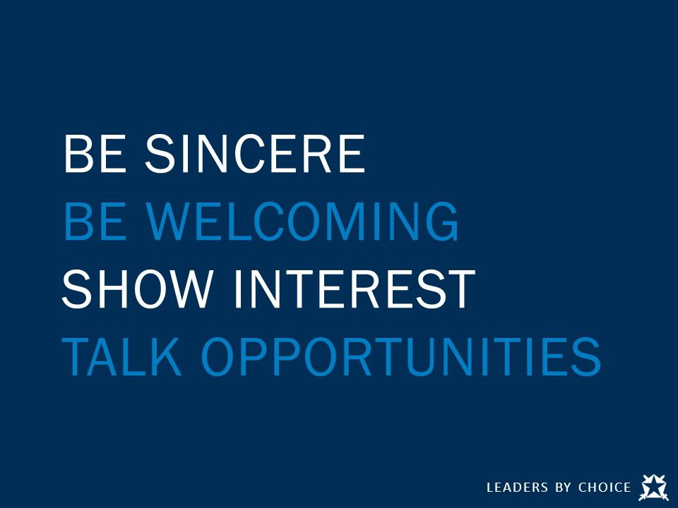 LEADERS BY CHOICE BE SINCERE BE WELCOMING SHOW INTEREST TALK OPPORTUNITIES