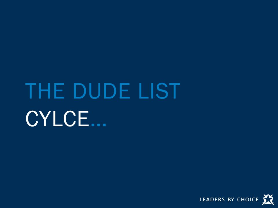 LEADERS BY CHOICE THE DUDE LIST CYLCE…