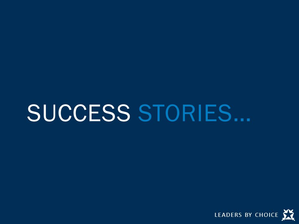 LEADERS BY CHOICE SUCCESS STORIES…