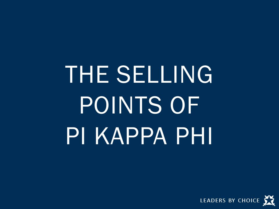 LEADERS BY CHOICE THE SELLING POINTS OF PI KAPPA PHI