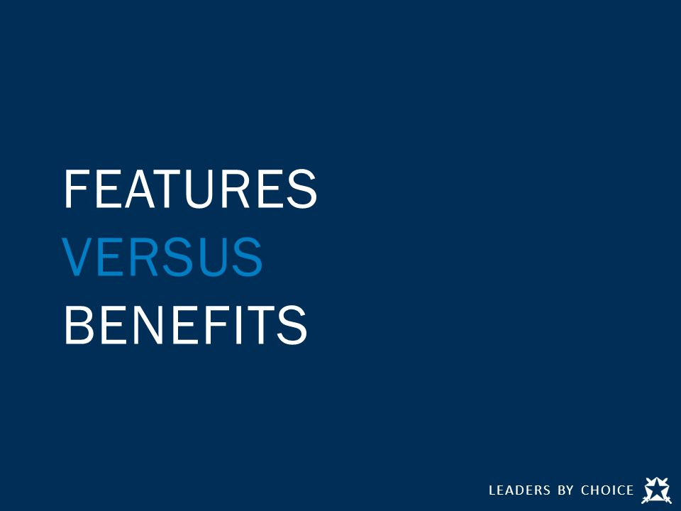 LEADERS BY CHOICE FEATURES VERSUS BENEFITS