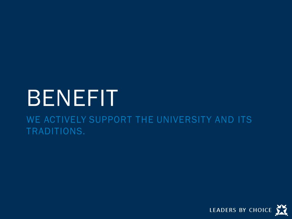 LEADERS BY CHOICE BENEFIT WE ACTIVELY SUPPORT THE UNIVERSITY AND ITS TRADITIONS.