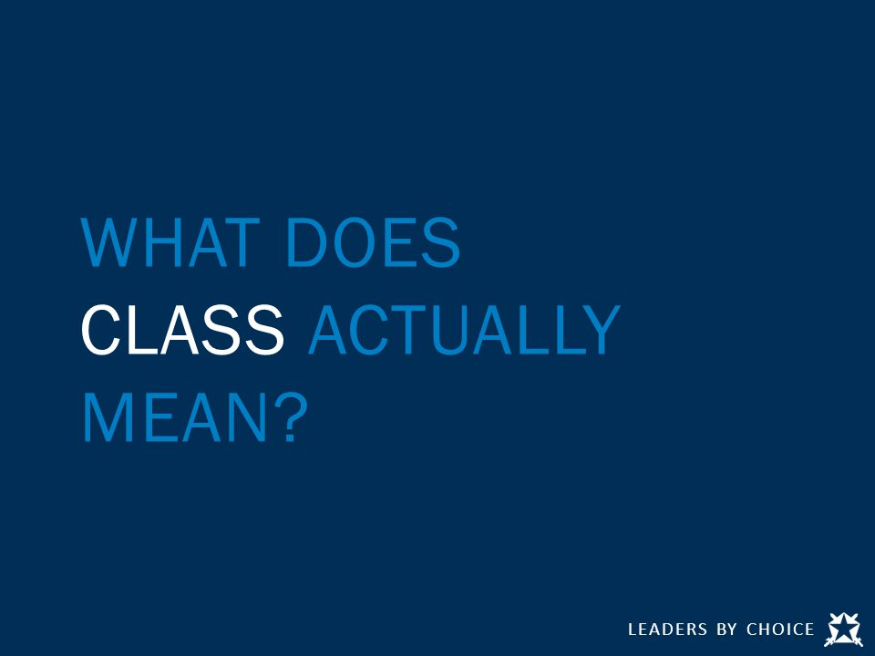 LEADERS BY CHOICE WHAT DOES CLASS ACTUALLY MEAN