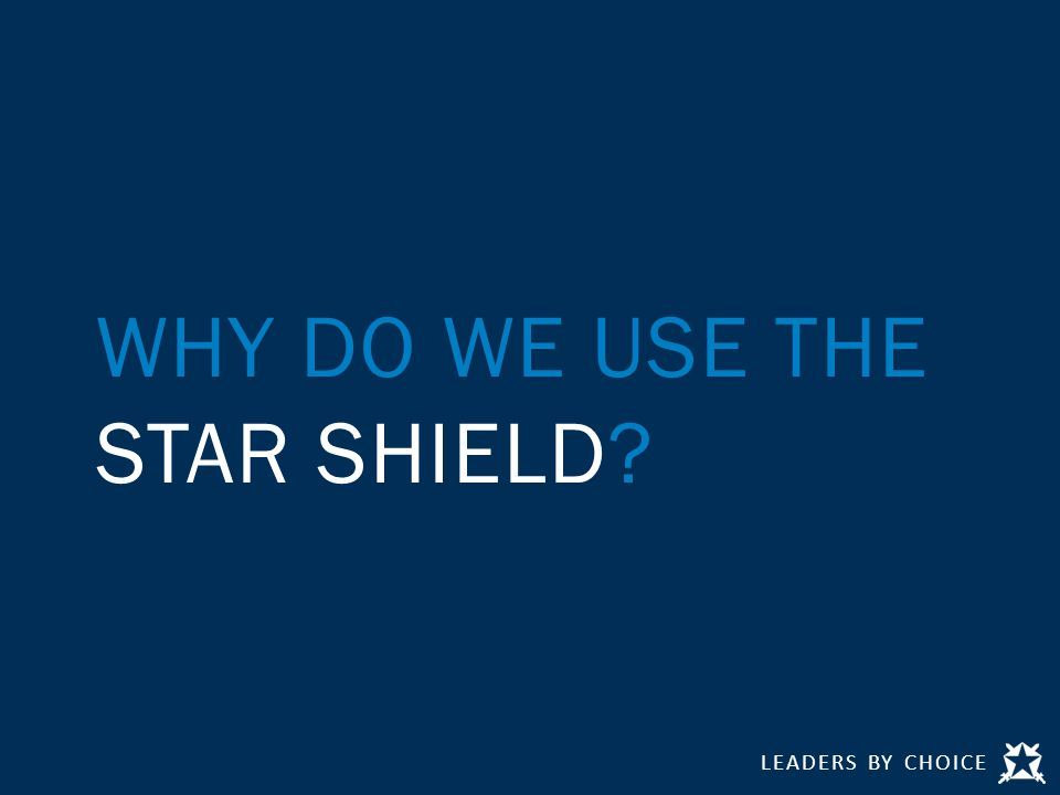 WHY DO WE USE THE STAR SHIELD