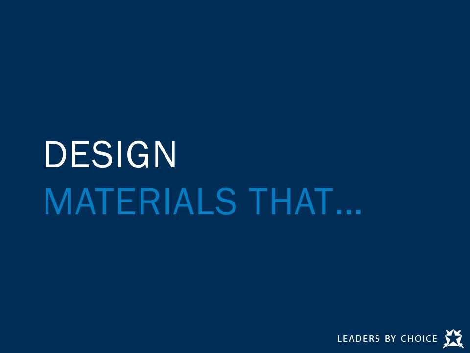 LEADERS BY CHOICE DESIGN MATERIALS THAT…
