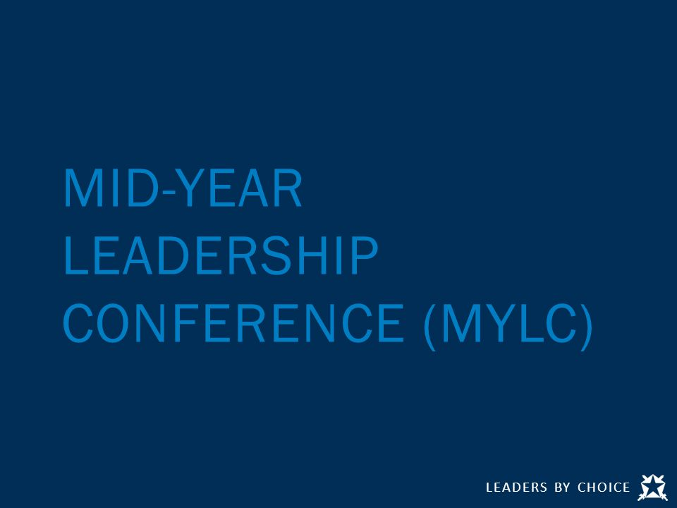 LEADERS BY CHOICE MID-YEAR LEADERSHIP CONFERENCE (MYLC)