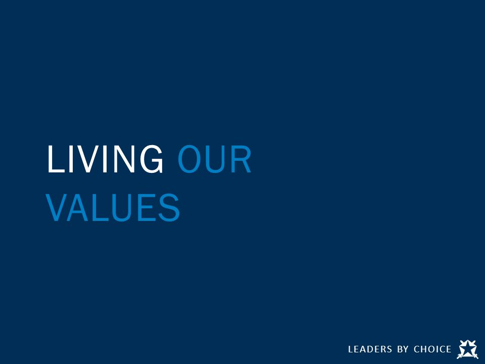 LEADERS BY CHOICE LIVING OUR VALUES