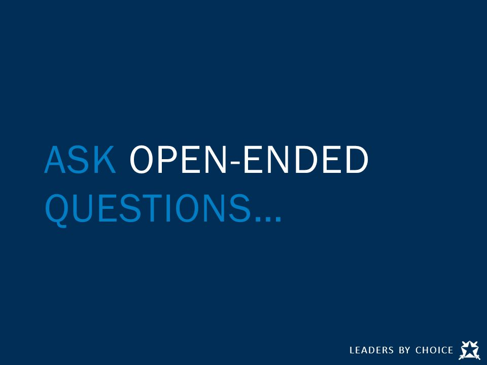 ASK OPEN-ENDED QUESTIONS…