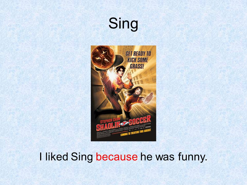 Sing I liked Sing because he was funny.