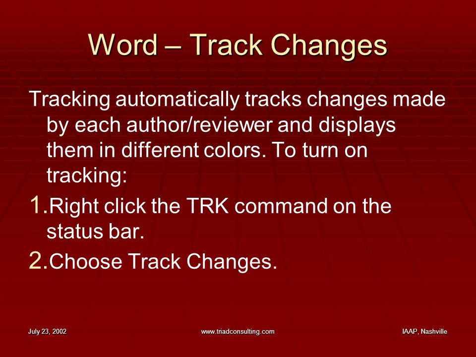 July 23, 2002www.triadconsulting.comIAAP, Nashville Word – Track Changes Tracking automatically tracks changes made by each author/reviewer and displa