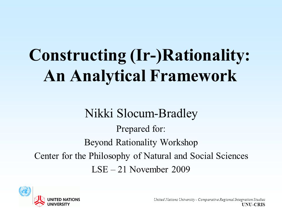 Nikki Slocum-Bradley Prepared for: Beyond Rationality Workshop Center for the Philosophy of Natural and Social Sciences LSE – 21 November 2009 United