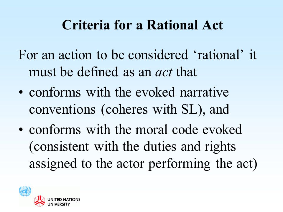 Criteria for a Rational Act For an action to be considered 'rational' it must be defined as an act that conforms with the evoked narrative conventions