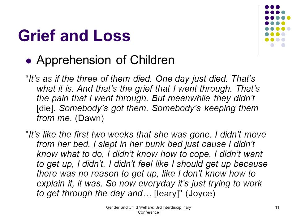 "Gender and Child Welfare: 3rd Interdisciplinary Conference 11 Grief and Loss Apprehension of Children ""It's as if the three of them died. One day just"