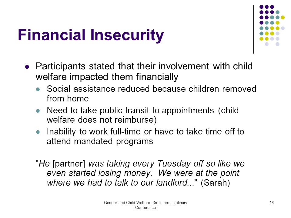 Gender and Child Welfare: 3rd Interdisciplinary Conference 16 Financial Insecurity Participants stated that their involvement with child welfare impac
