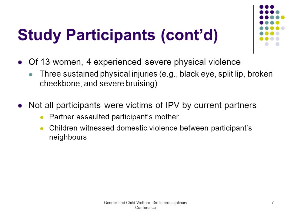 Gender and Child Welfare: 3rd Interdisciplinary Conference 7 Study Participants (cont'd) Of 13 women, 4 experienced severe physical violence Three sus
