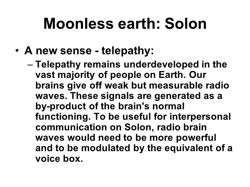 Moonless earth: Solon A new sense - telepathy: –Telepathy remains underdeveloped in the vast majority of people on Earth.