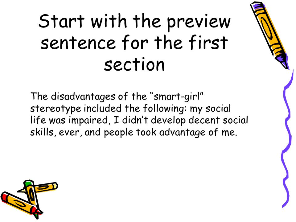 "Start with the preview sentence for the first section The disadvantages of the ""smart-girl"" stereotype included the following: my social life was impa"