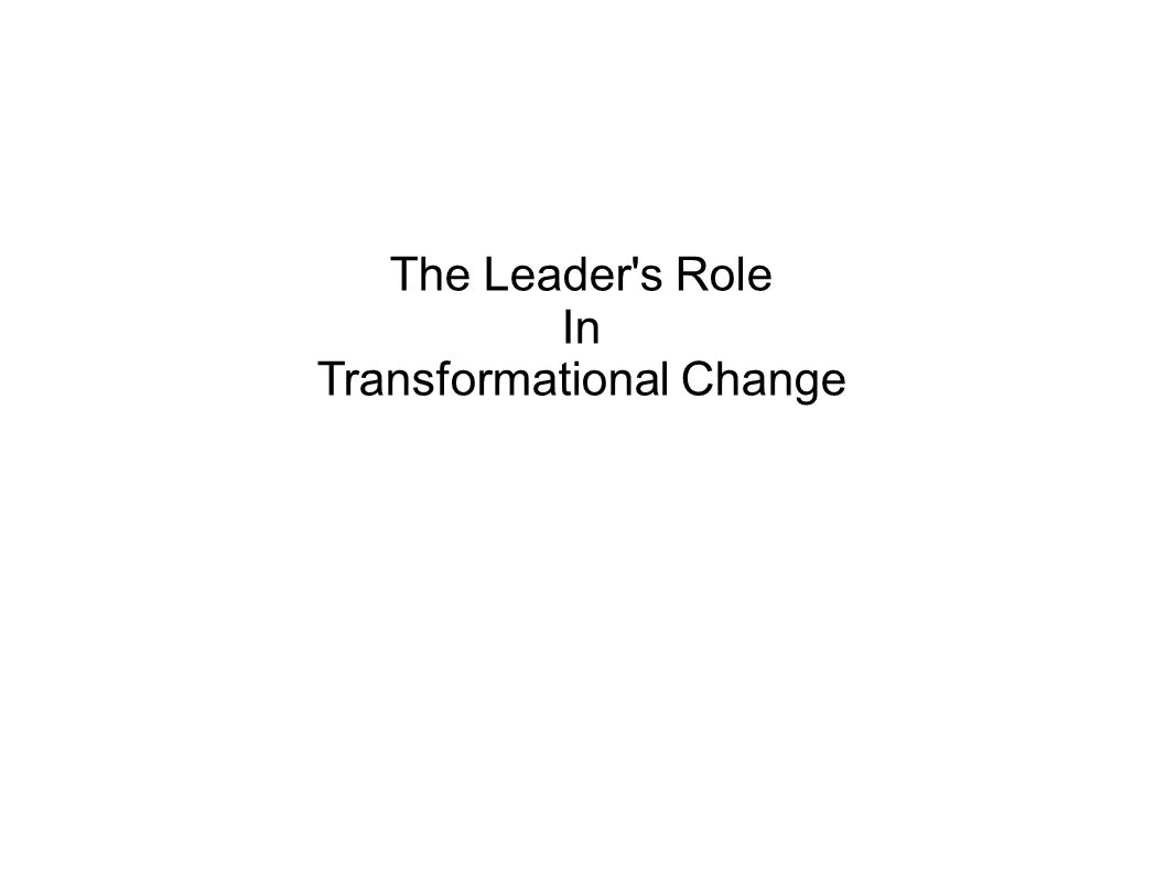 The Leader s Role In Transformational Change