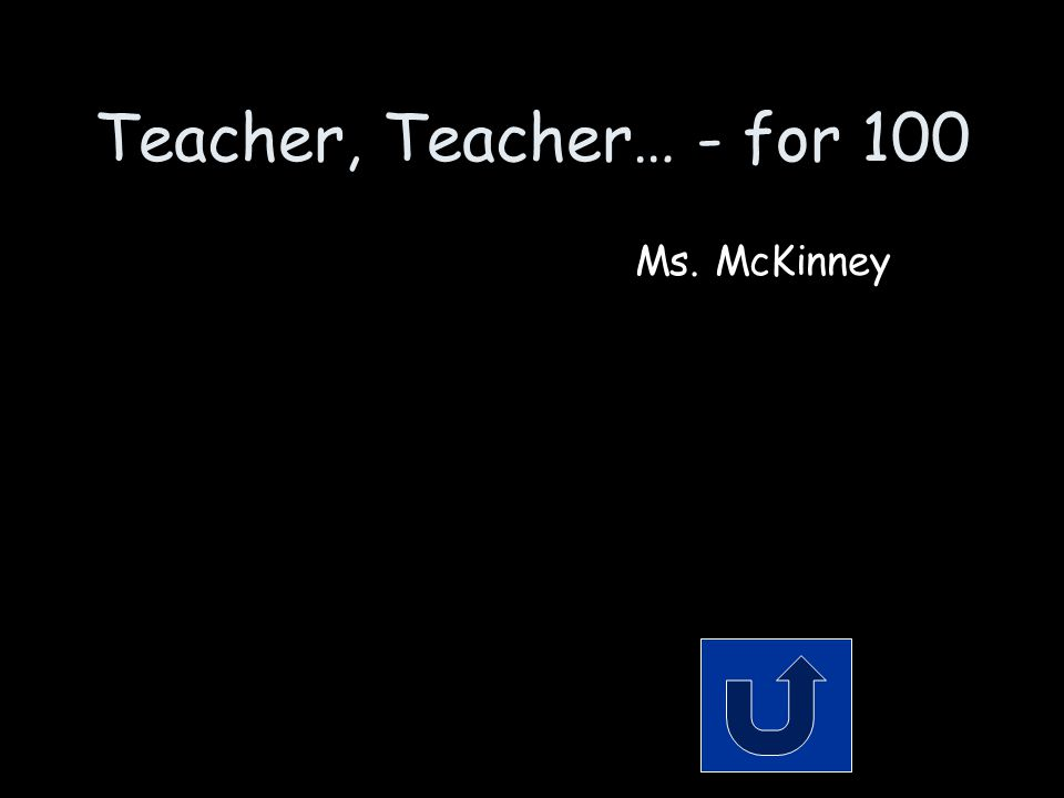 Teacher, Teacher… - for 100 She runs the school, but she doesn't run IN the school. Remember to phrase your answer in the form of a question!