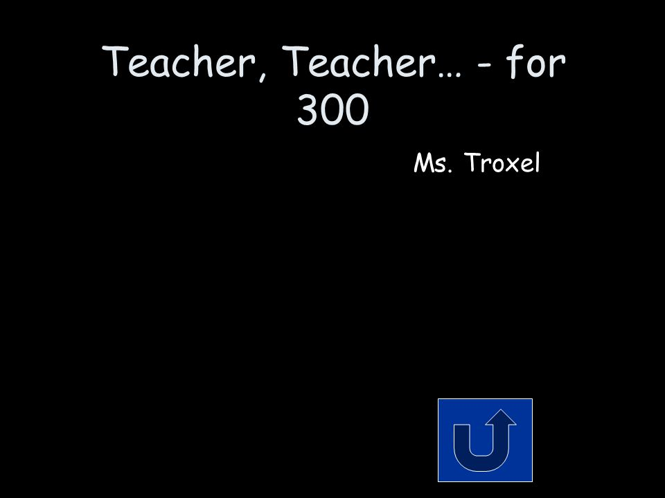 Teacher, Teacher… - for 300 She always has something to sing about. Remember to phrase your answer in the form of a question!