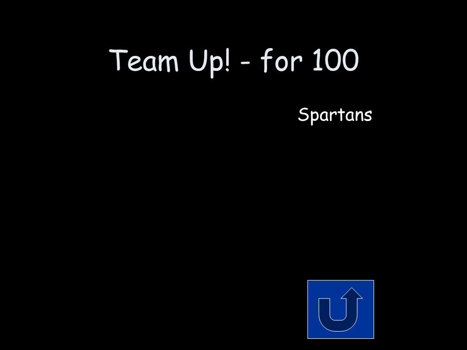 Team Up! - for 100 The team you're on right now— duh. Remember to phrase your answer in the form of a question!