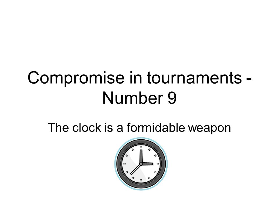 Compromise in tournaments - Number 9 The clock is a formidable weapon