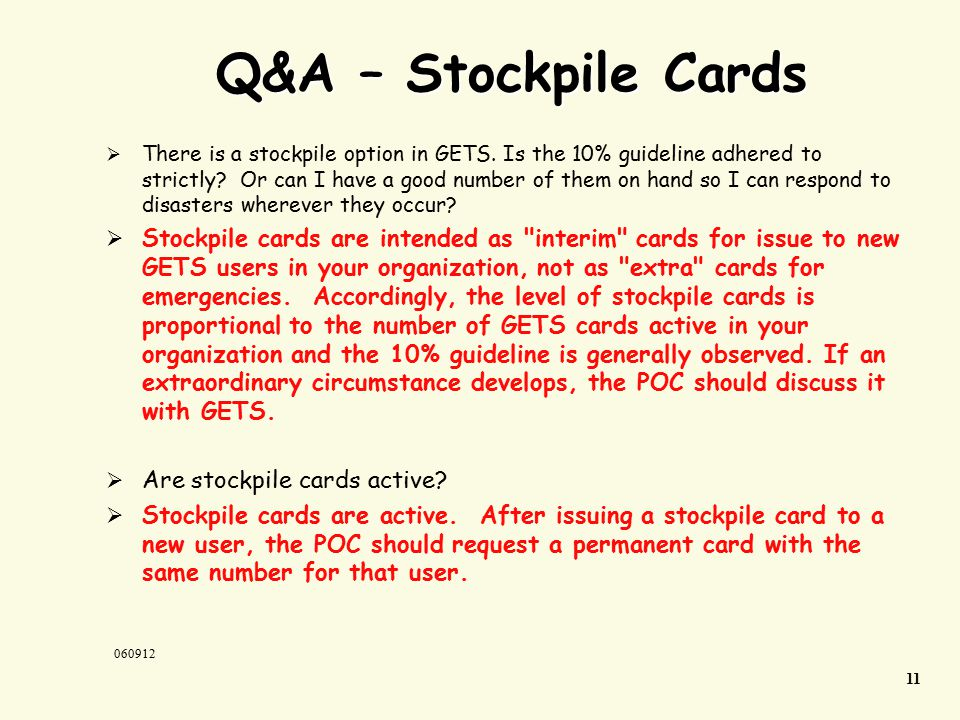 11 060912 Q&A – Stockpile Cards  There is a stockpile option in GETS.