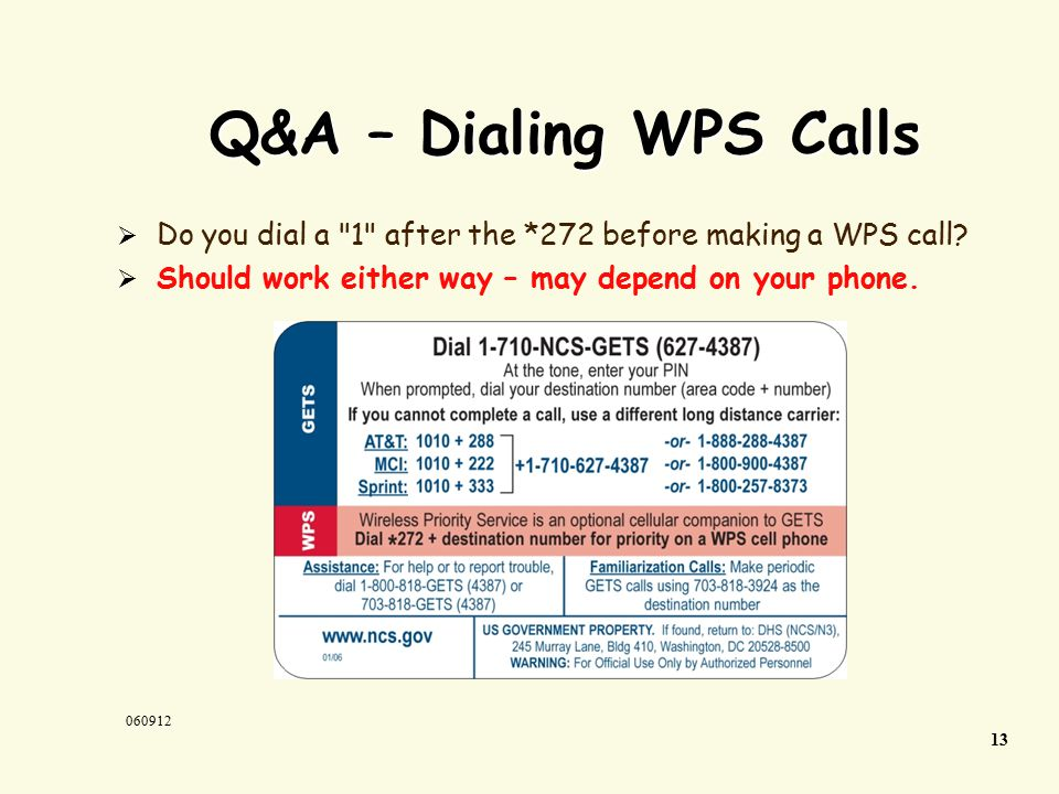 13 060912 Q&A – Dialing WPS Calls  Do you dial a 1 after the *272 before making a WPS call.