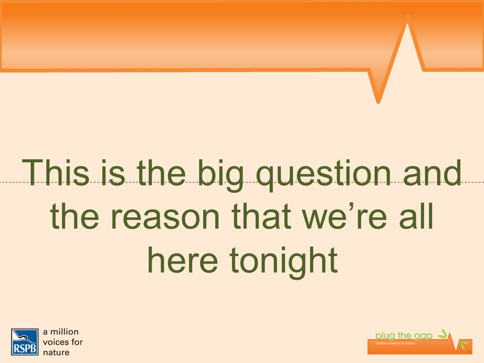This is the big question and the reason that we're all here tonight