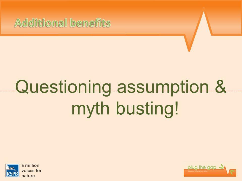 Questioning assumption & myth busting!
