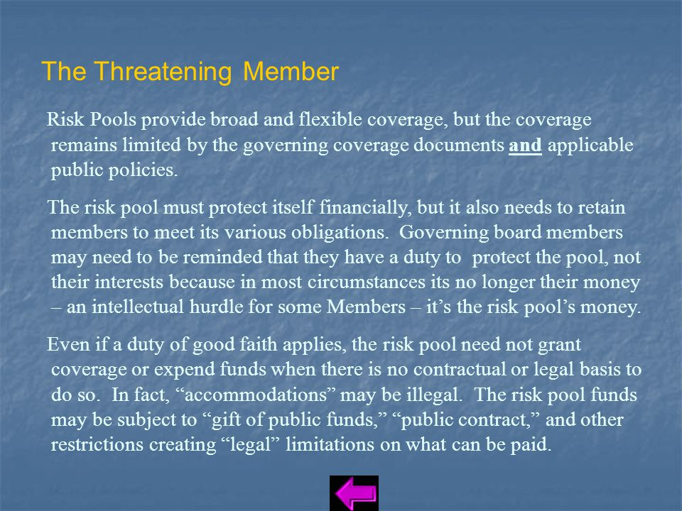 The Threatening Member Risk Pools provide broad and flexible coverage, but the coverage remains limited by the governing coverage documents and applicable public policies.