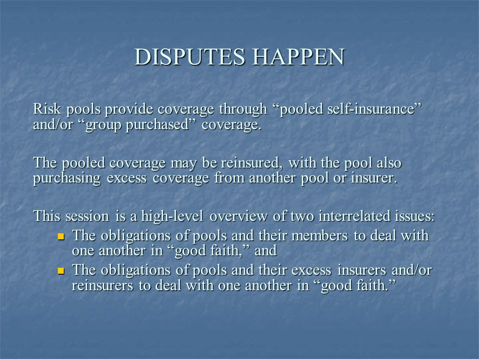 DISPUTES HAPPEN Risk pools provide coverage through pooled self-insurance and/or group purchased coverage.