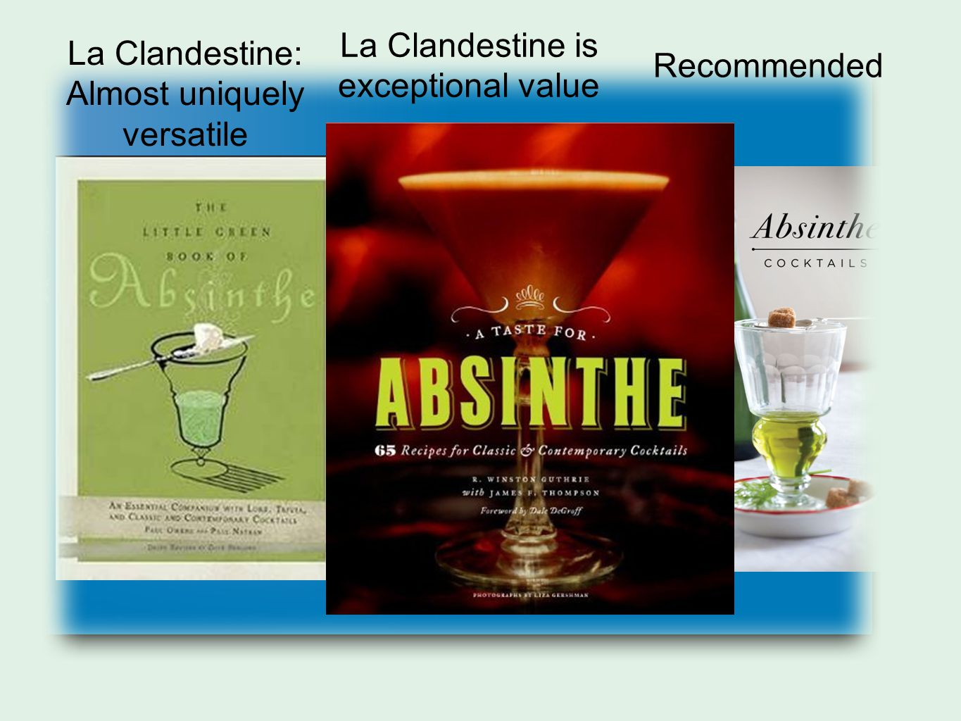 La Clandestine La Clandestine is a favorite of Absinthe professionals (Absinthiades). The absinthe connoisseur community (e.g. Wormwood Society) More