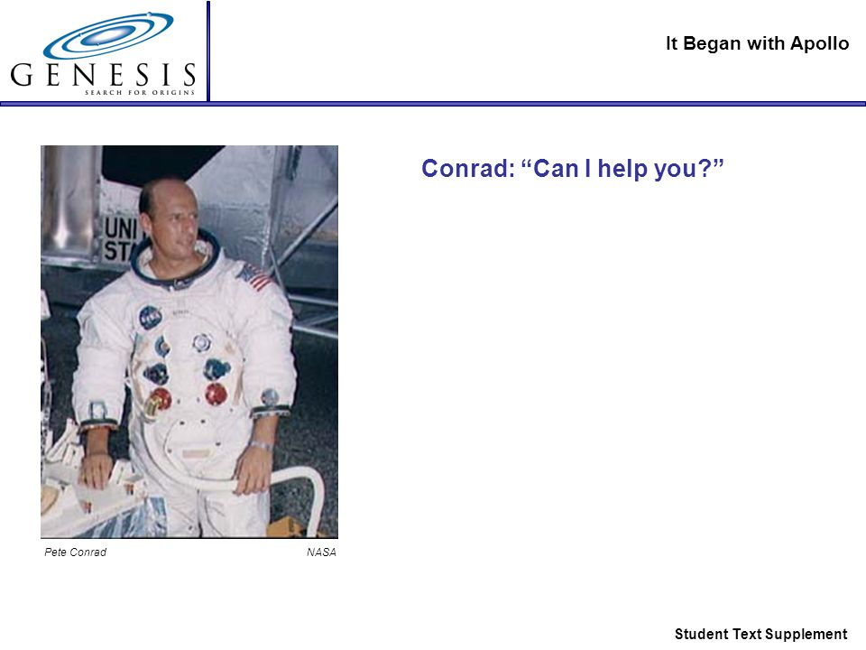 It Began with Apollo Student Text Supplement Conrad: Can I help you? Pete Conrad NASA