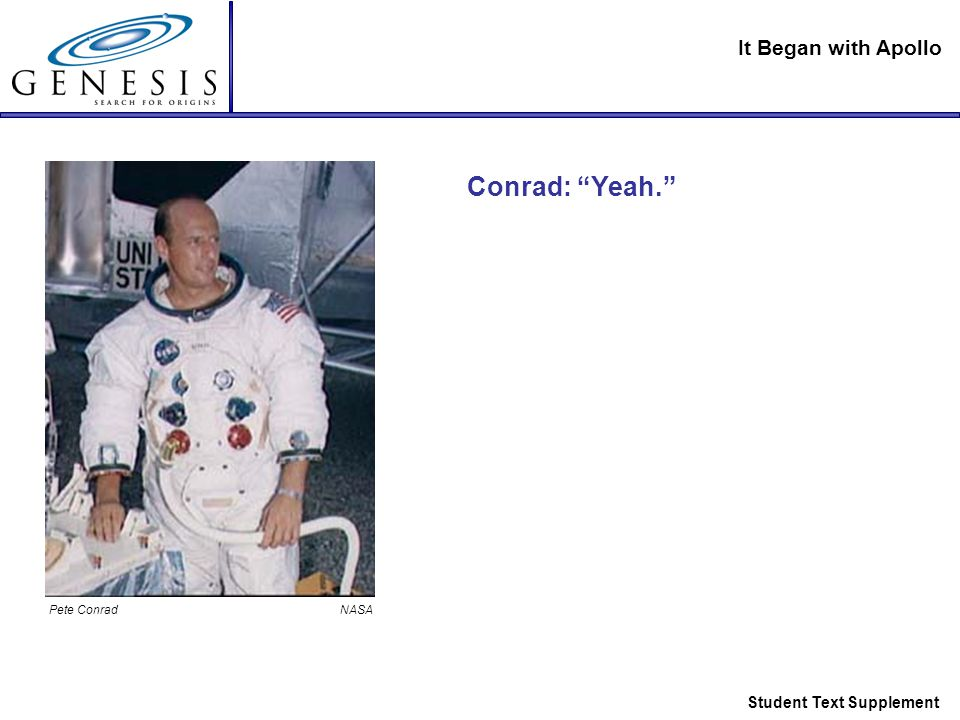 It Began with Apollo Student Text Supplement Conrad: Yeah. Pete Conrad NASA