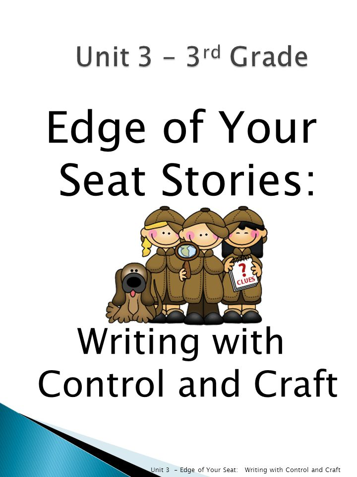 Edge of Your Seat Stories: Writing with Control and Craft Unit 3 - Edge of Your Seat: Writing with Control and Craft