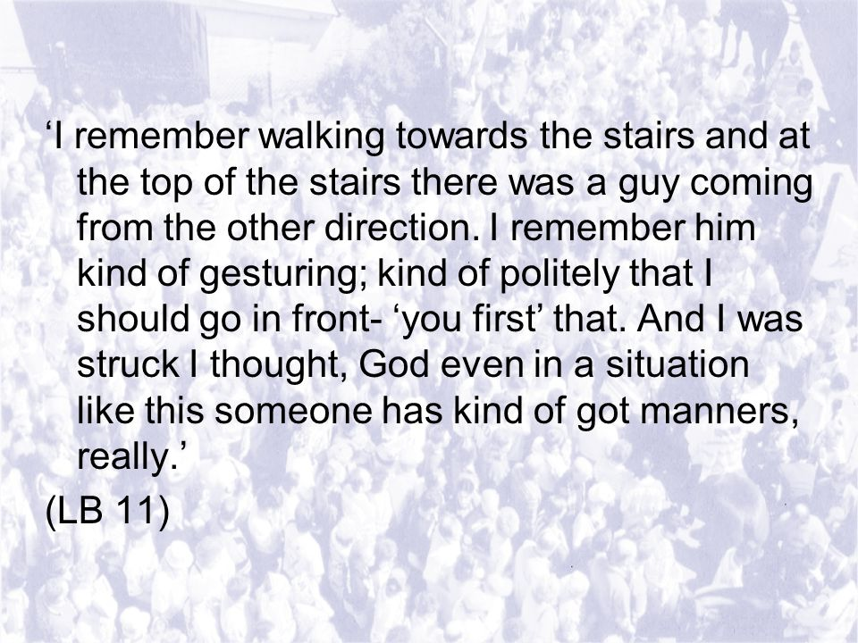 'I remember walking towards the stairs and at the top of the stairs there was a guy coming from the other direction.