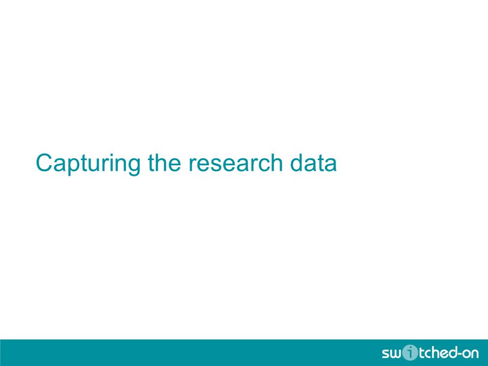 Capturing the research data