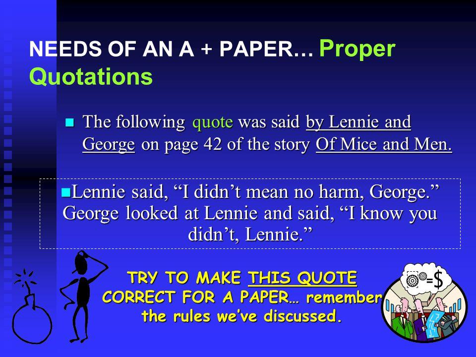 NEEDS OF AN A + PAPER… CITATION Lennie said, I didn't mean no harm, George. Lennie said, 'I didn't mean no harm, George' (42).