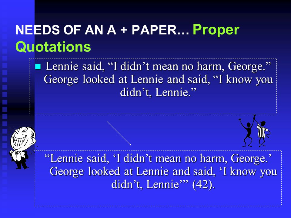 NEEDS OF AN A + PAPER… Proper Quotations The following quote was said by Lennie and George on page 42 of the story Of Mice and Men.