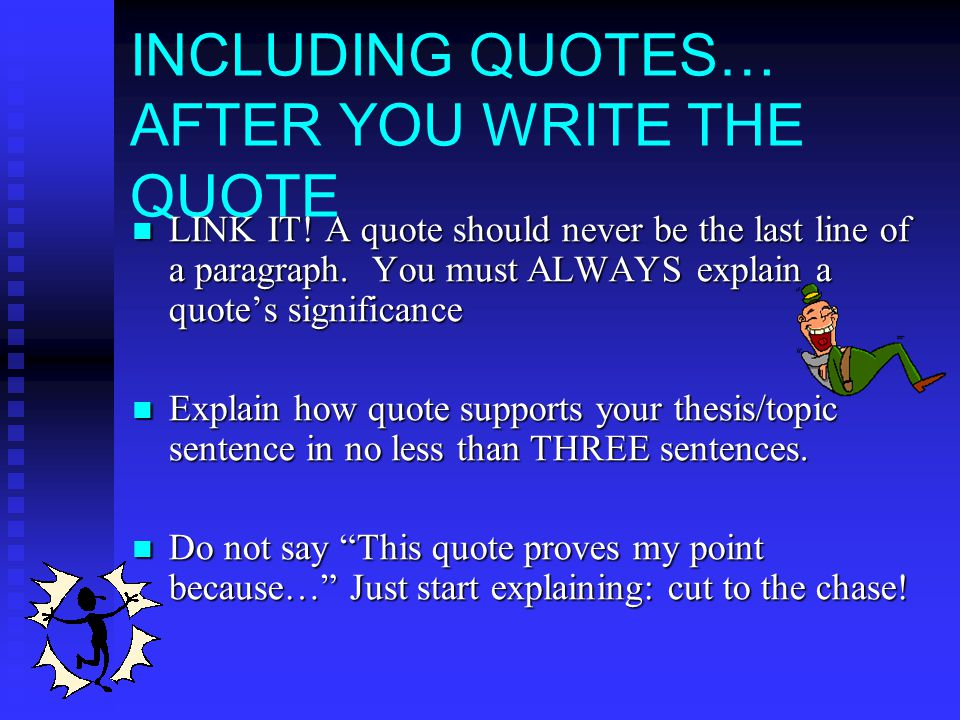 INCLUDING QUOTES… BEFORE YOU START ALWAYS, ALWAYS, ALWAYS introduce the quote before you include it.