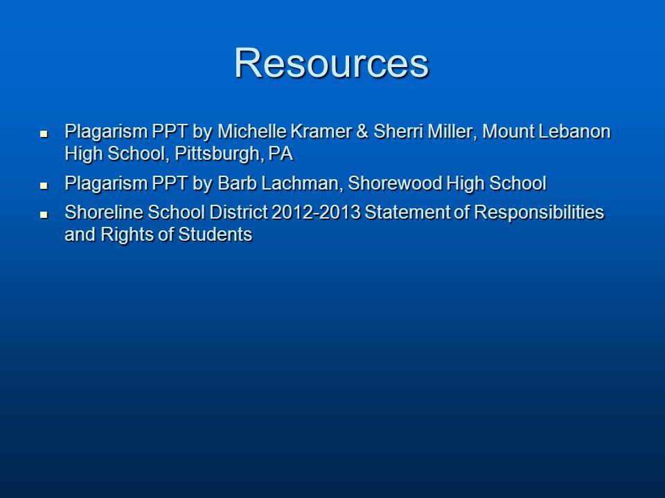 Resources Plagarism PPT by Michelle Kramer & Sherri Miller, Mount Lebanon High School, Pittsburgh, PA Plagarism PPT by Michelle Kramer & Sherri Miller