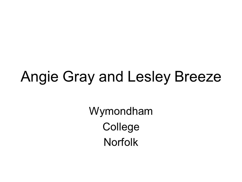 Angie Gray and Lesley Breeze Wymondham College Norfolk