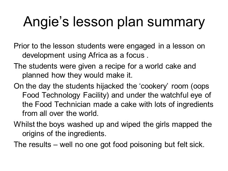 Angie's lesson plan summary Prior to the lesson students were engaged in a lesson on development using Africa as a focus.