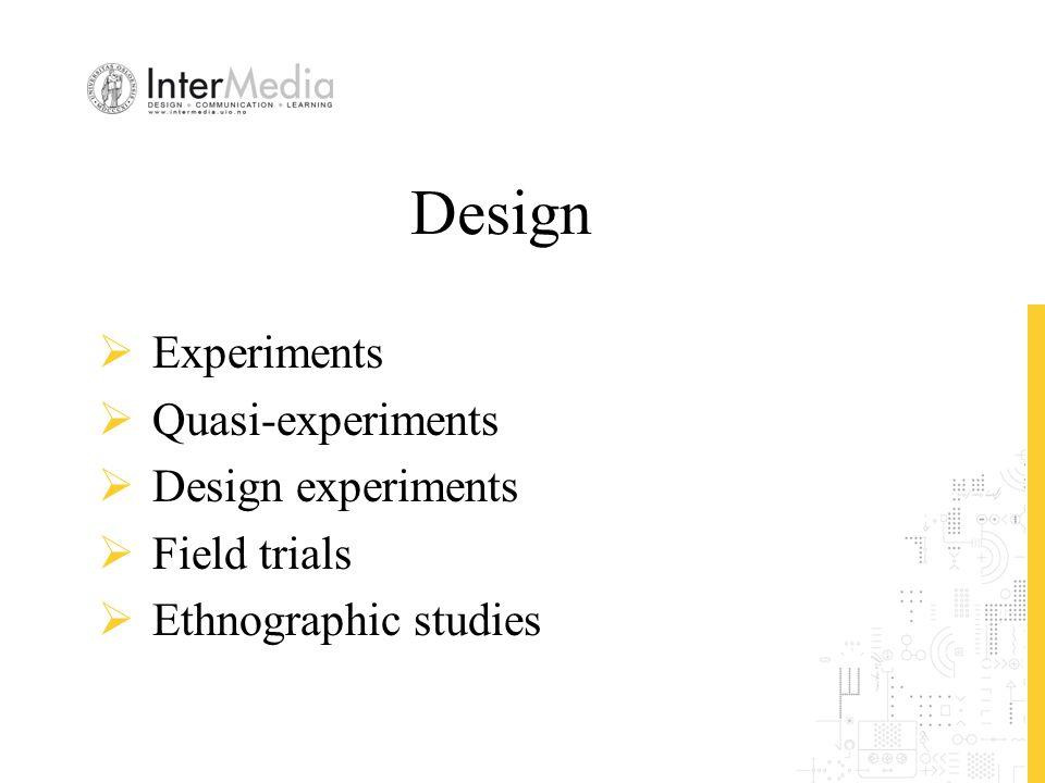 Design  Experiments  Quasi-experiments  Design experiments  Field trials  Ethnographic studies