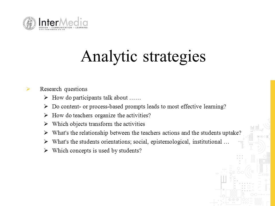 Analytic strategies  Research questions  How do participants talk about ……  Do content- or process-based prompts leads to most effective learning?
