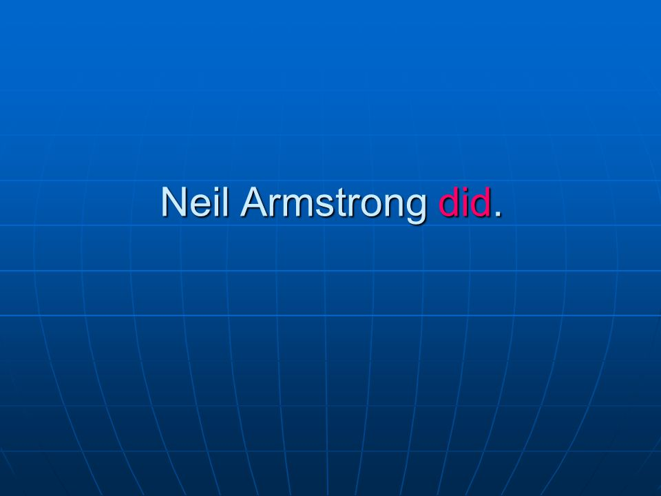 Neil Armstrong did.