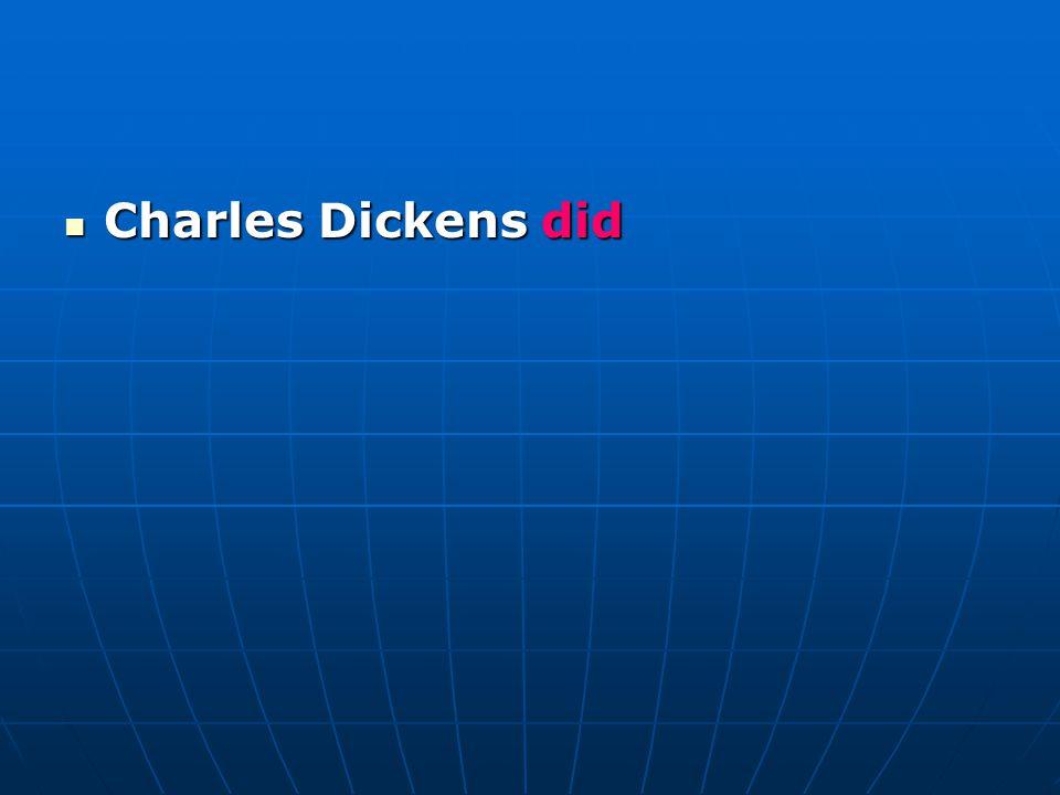 Charles Dickens did Charles Dickens did