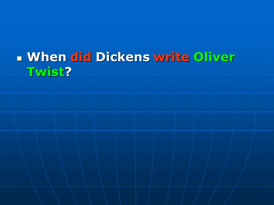 When did Dickens write Oliver Twist When did Dickens write Oliver Twist