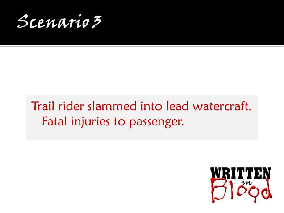 Trail rider slammed into lead watercraft. Fatal injuries to passenger.